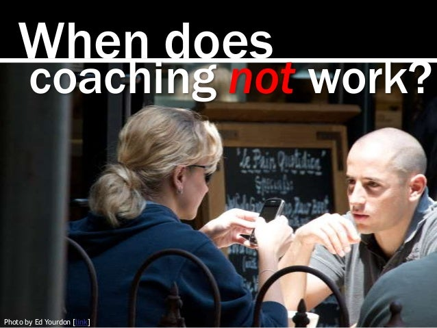 When does Photo by Ed Yourdon [link] coaching not work?