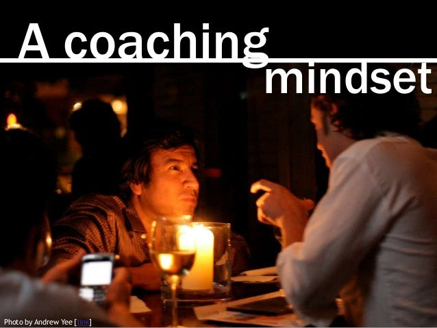 A coaching mindset Photo by Andrew Yee [link]