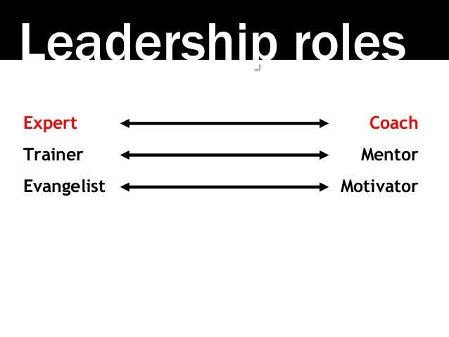 Leadership roles Expert Trainer Evangelist Coach Mentor Motivator
