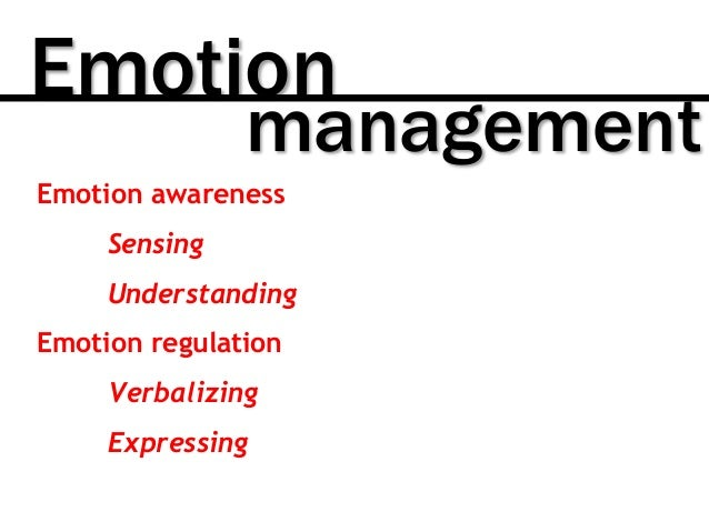 Emotion management Emotion awareness Sensing Understanding Emotion regulation Verbalizing Expressing
