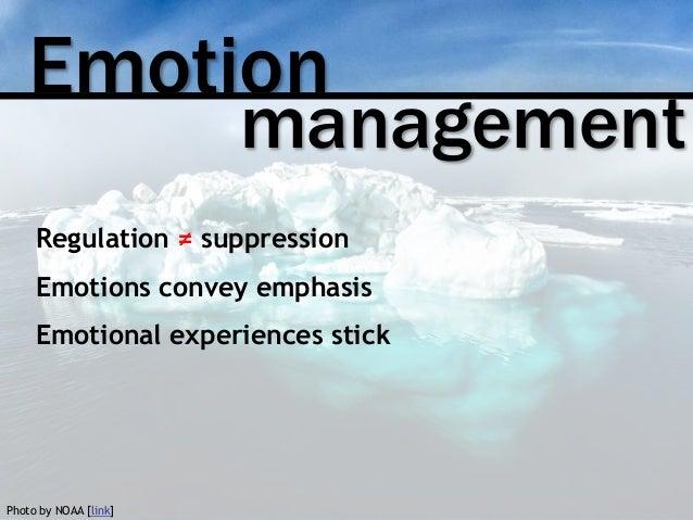Emotion management Regulation ≠ suppression Emotions convey emphasis Emotional experiences stick Photo by NOAA [link]