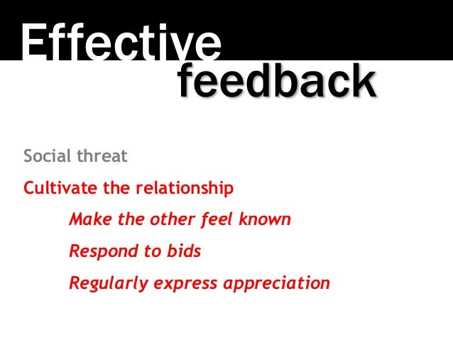 Effective Social threat Cultivate the relationship Make the other feel known Respond to bids Regularly express appreciatio...
