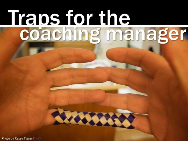 Traps for the coaching manager Photo by Casey Fleser [link]