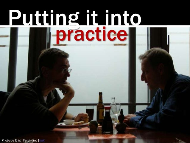 Putting it into practice Photo by Erich Ferdinand [link]