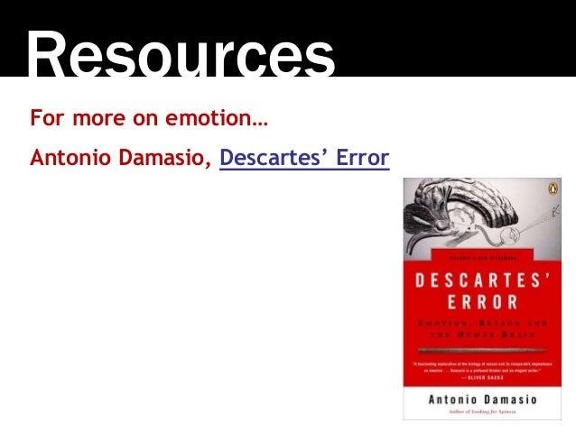 Resources For more on emotion… Antonio Damasio, Descartes' Error