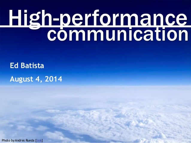 High-performance communication Photo by Andres Rueda [link] Ed Batista August 4, 2014