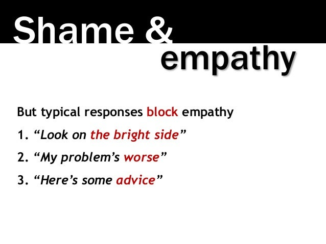 """Shame & But typical responses block empathy 1. """"Look on the bright side"""" 2. """"My problem's worse"""" 3. """"Here's some advice"""" e..."""