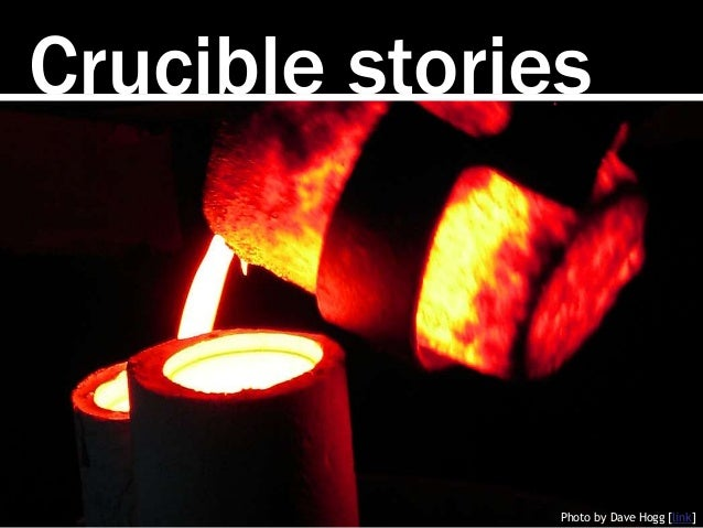 Crucible stories Photo by Dave Hogg [link]