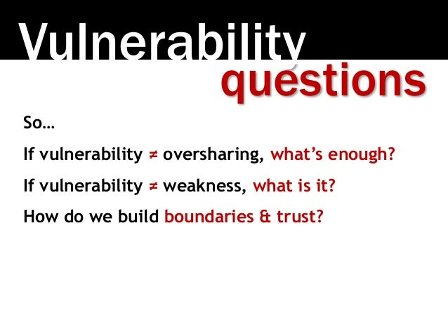 Vulnerability So… If vulnerability ≠ oversharing, what's enough? If vulnerability ≠ weakness, what is it? How do we build ...