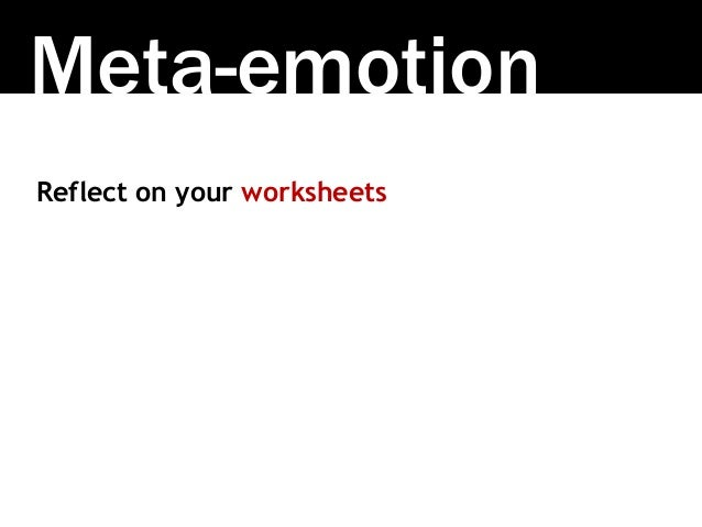 Meta-emotion Reflect on your worksheets