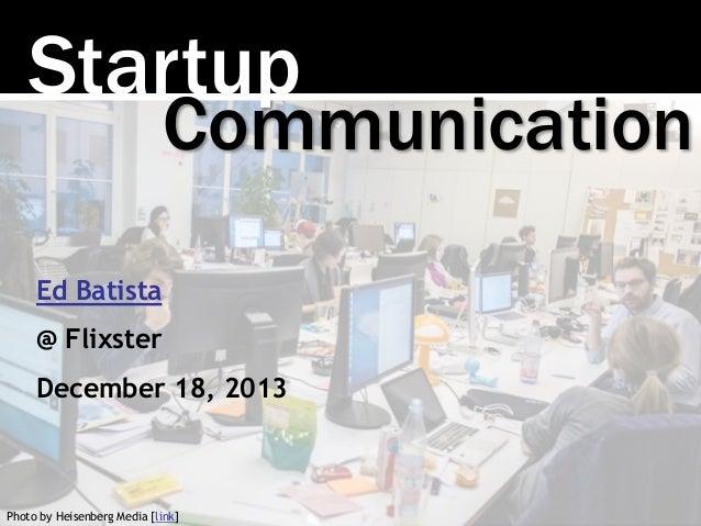 Startup  Communication  Ed Batista @ Flixster December 18, 2013  Photo by Heisenberg Media [link]