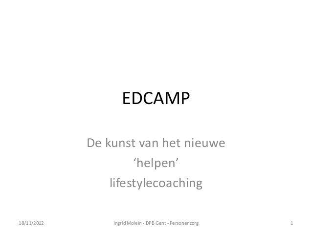 EDCAMP             De kunst van het nieuwe                      'helpen'                 lifestylecoaching18/11/2012      ...