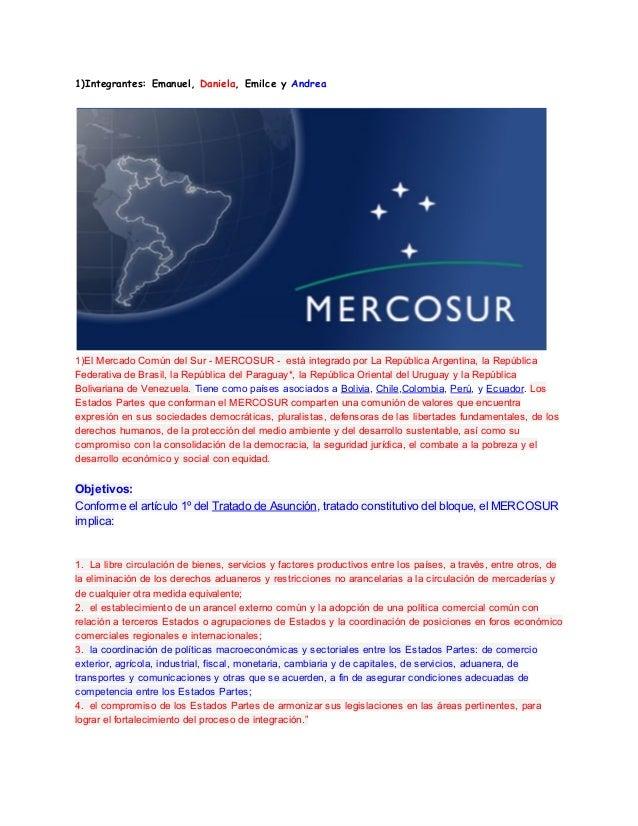 1)Integrantes: Emanuel, Daniela, Emilce y Andrea1)El Mercado Común del Sur - MERCOSUR - está integrado por La República Ar...