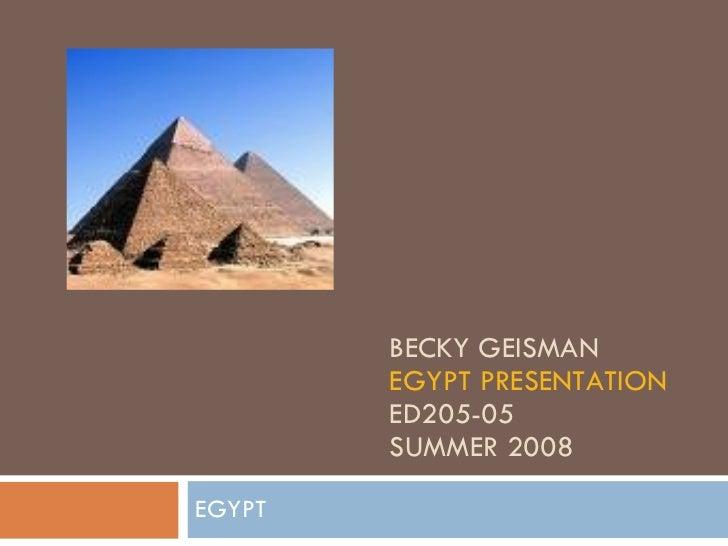 BECKY GEISMAN EGYPT  PRESENTATION ED205-05 SUMMER 2008 EGYPT