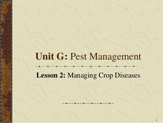 1 Unit G: Pest Management Lesson 2: Managing Crop Diseases