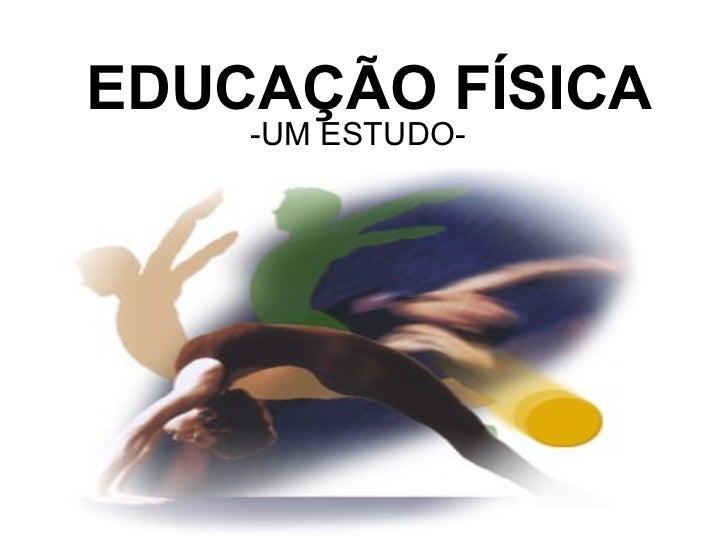 EDUCAÇÃO FÍSICA    -UM ESTUDO-