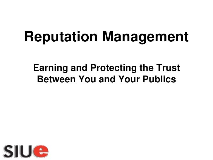 Reputation ManagementEarning and Protecting the Trust Between You and Your Publics<br />