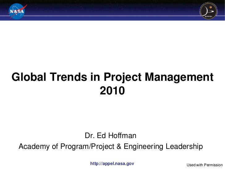 Global Trends in Project Management                2010                  Dr. Ed Hoffman Academy of Program/Project & Engin...