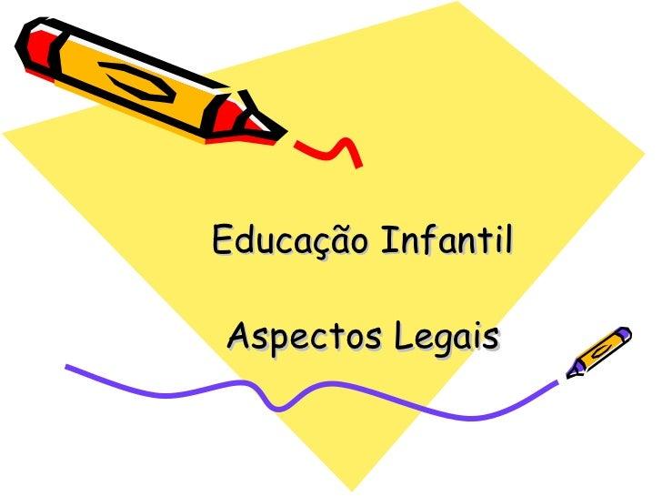 Educação Infantil Aspectos Legais