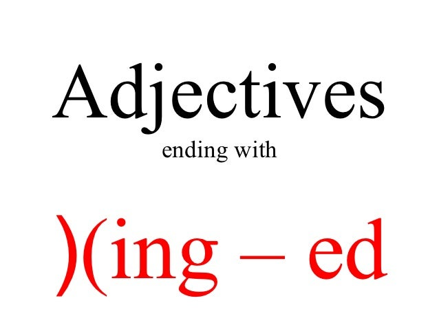 Adjectives   ending with((ing – ed