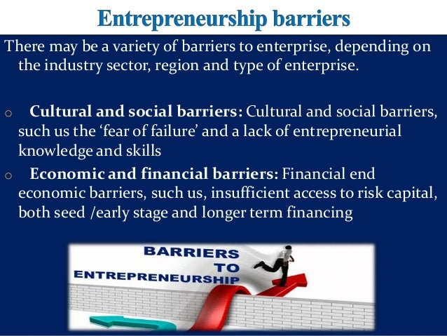 barriers of entrepreneurship We find that sustainable entrepreneurs indeed perceive more institutional  barriers in terms of a lack of financial, administrative, and.