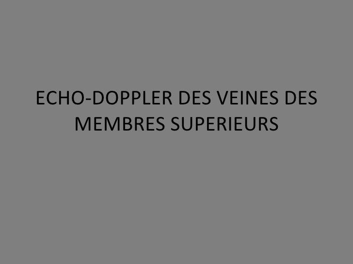 ECHO-DOPPLER DES VEINES DES MEMBRES SUPERIEURS
