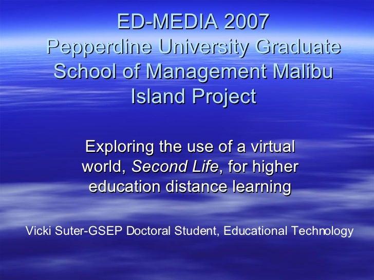 ED-MEDIA 2007 Pepperdine University Graduate School of Management Malibu Island Project Exploring the use of a virtual wor...