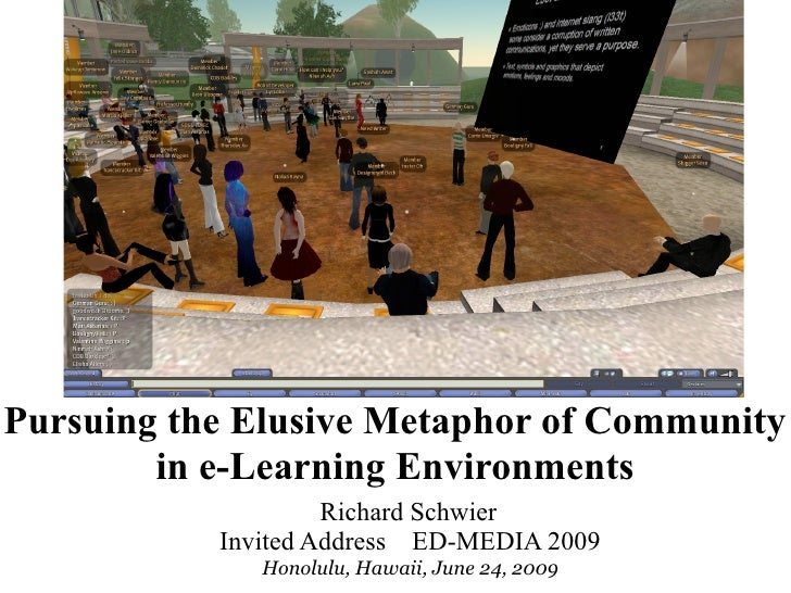 Pursuing the Elusive Metaphor of Community         in e-Learning Environments                     Richard Schwier         ...