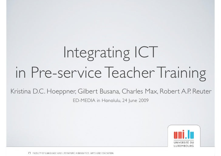 Integrating ICT  in Pre-service Teacher Training Kristina D.C. Hoeppner, Gilbert Busana, Charles Max, Robert A.P. Reuter  ...