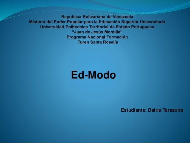 Ed-Modo  Estudiante: Dairis Tarazona