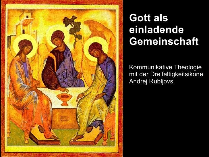 Gott als einladende Gemeinschaft Kommunikative Theologie  mit der Dreifaltigkeitsikone  Andrej Rubljovs