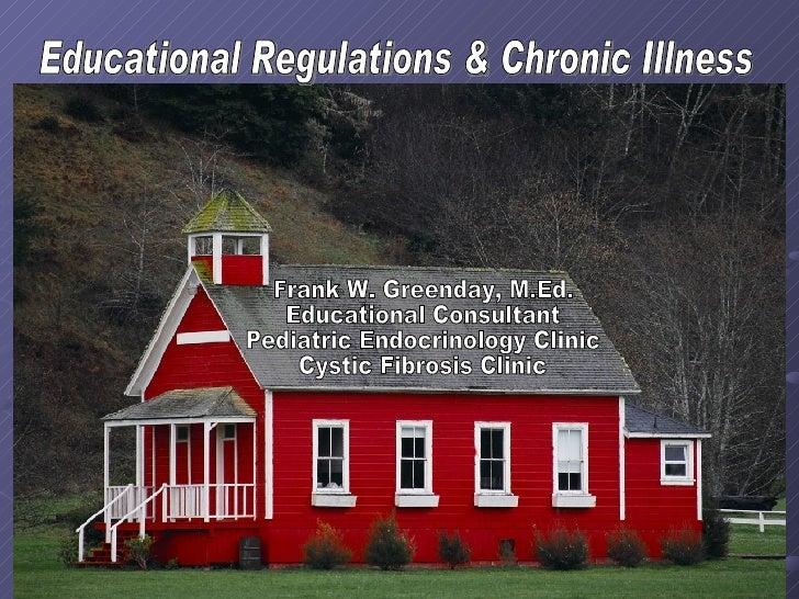 Educational Regulations & Chronic Illness Understanding What, Why, & When Educational Regulations & Chronic Illness Frank ...