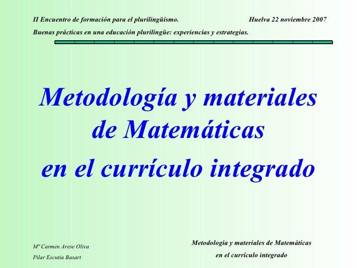 <ul><li>Metodología y materiales de Matemáticas </li></ul><ul><li>en el currículo integrado </li></ul>