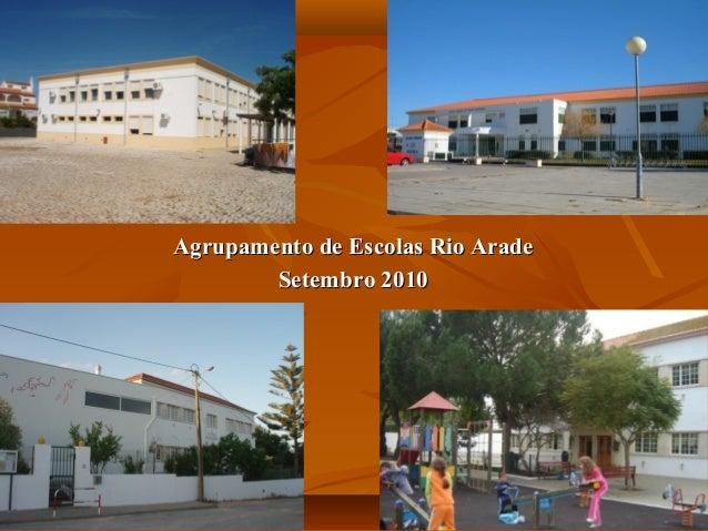 Agrupamento de Escolas Rio AradeAgrupamento de Escolas Rio Arade Setembro 2010Setembro 2010