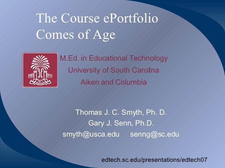 The Course ePortfolio  Comes of Age Thomas J. C. Smyth, Ph. D. Gary J. Senn, Ph.D. [email_address] [email_address] edtech....