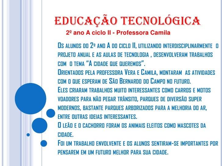 Educação tecnológica   2º ano A ciclo II - Professora CamilaOS ALUNOS DO 2º ANO A DO CICLO II, UTILIZANDO INTERDISCIPLINAR...