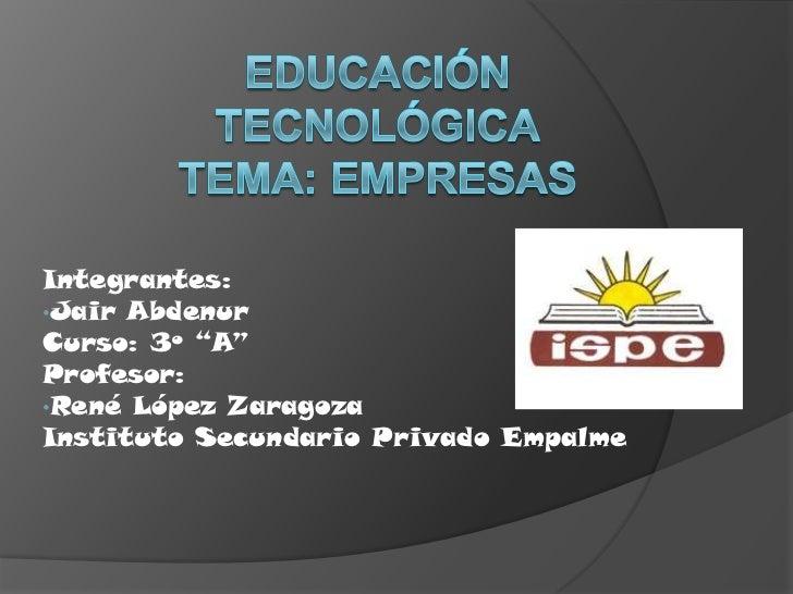 """Integrantes:•Jair AbdenurCurso: 3º """"A""""Profesor:•René López ZaragozaInstituto Secundario Privado Empalme"""