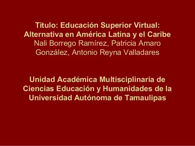 Titulo: Educación Superior Virtual:Alternativa en América Latina y el Caribe   Nali Borrego Ramírez, Patricia Amaro   Gonz...