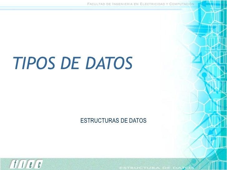 TIPOS DE DATOS       ESTRUCTURAS DE DATOS