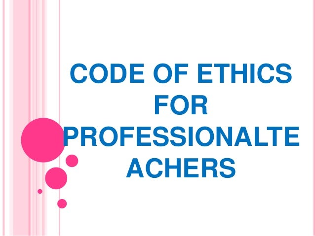 CODE OF ETHICS FOR PROFESSIONALTE ACHERS