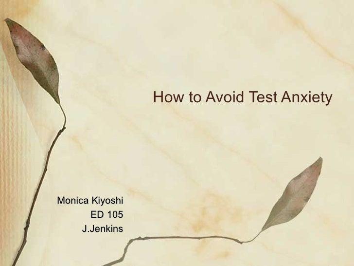 How to Avoid Test Anxiety Monica Kiyoshi ED 105 J.Jenkins