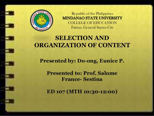 Republic of the Philippines MINDANAO STATE UNIVERSITY COLLEGE OF EDUCATION Fatima, General Santos City SELECTION AND ORGAN...