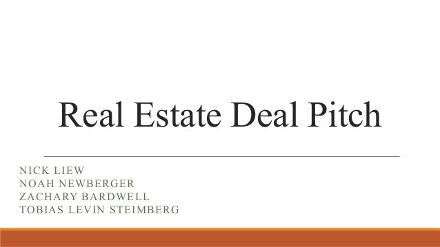 Real Estate Deal Pitch NICK LIEW NOAH NEWBERGER ZACHARY BARDWELL TOBIAS LEVIN STEIMBERG