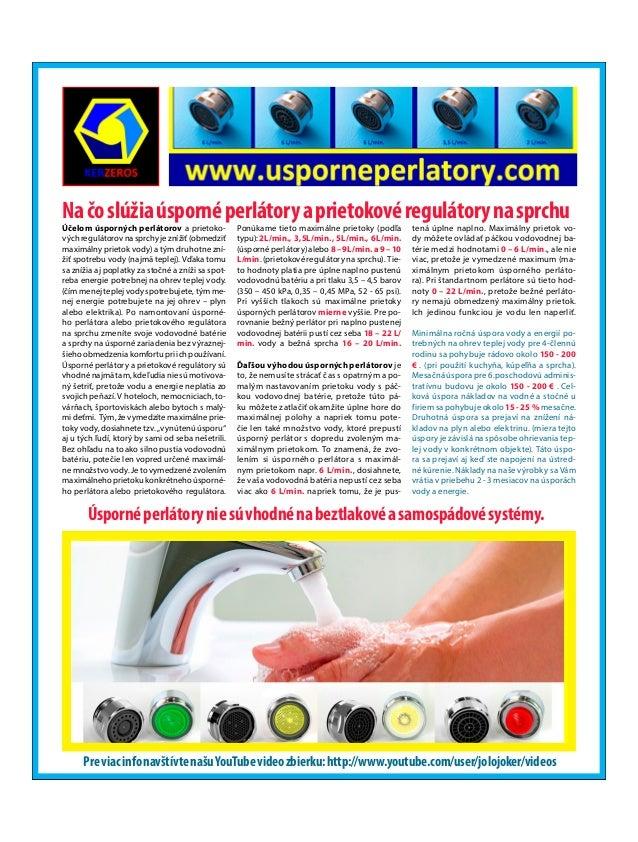 Účelom úsporných perlátorov aprietoko- vých regulátorov na sprchy je znížiť (obmedziť maximálny prietok vody) atým druho...