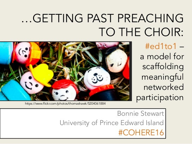 …GETTING PAST PREACHING TO THE CHOIR: Bonnie Stewart University of Prince Edward Island #COHERE16 #ed1to1 – a model for sc...