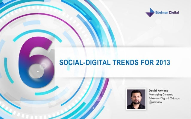 SOCIAL-DIGITAL TRENDS FOR 2013                        David Armano                        Managing Director,              ...