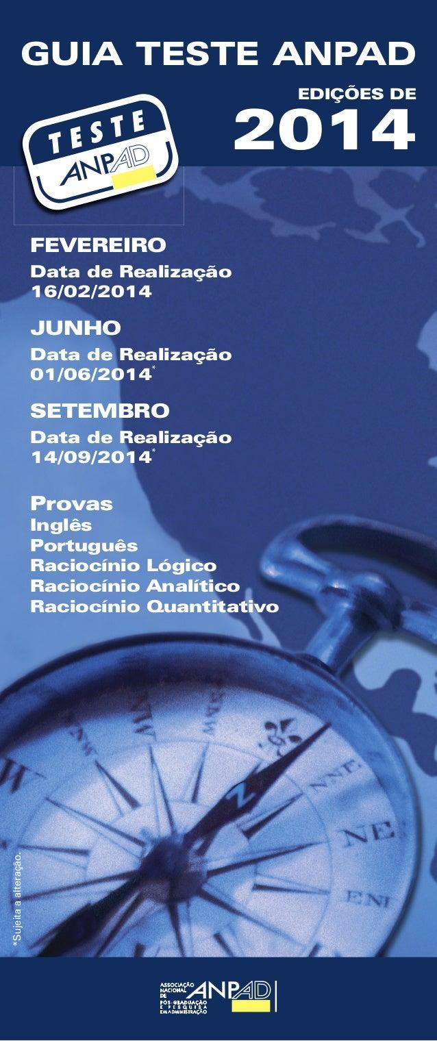 GUIA TESTE ANPAD EDIÇÕES DE 2014 FEVEREIRO Data de Realização 16/02/2014 JUNHO Data de Realização 01/06/2014 SETEMBRO Data...