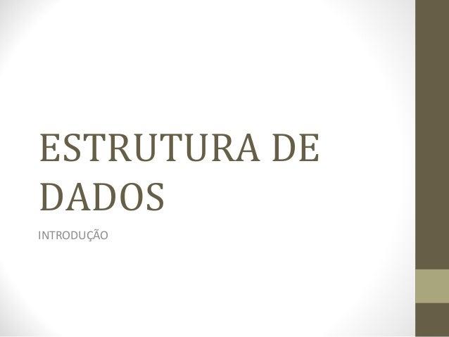 ESTRUTURA DE  DADOS  INTRODUÇÃO