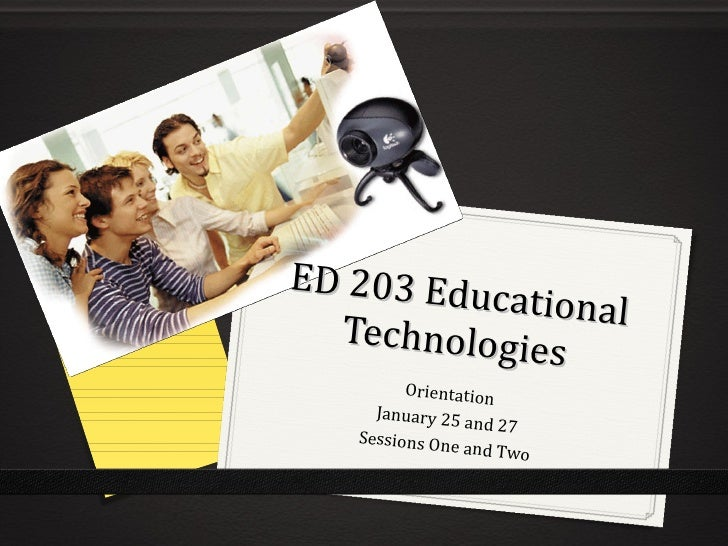 ED 203 Educational Technologies Orientation January 25 and 27 Sessions One and Two
