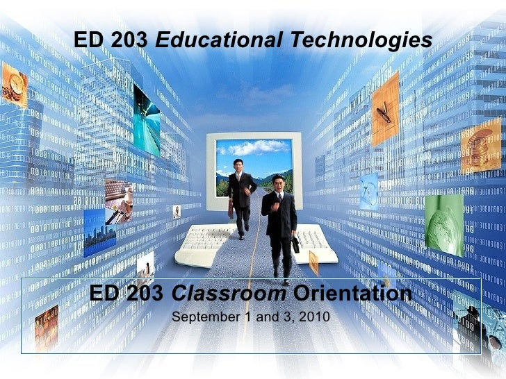 ED 203  Educational Technologies ED 203  Classroom  Orientation September 1 and 3, 2010